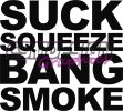Suck squeeze bang smoke