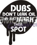Dubs dont leak oil, they just mark their spot
